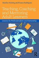 - Teaching, Coaching and Mentoring Adult Learners: Lessons for professionalism and partnership - 9781138961050 - V9781138961050