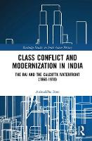 Bose, Aniruddha - Class Conflict and Modernization in India: The Raj and the Calcutta Waterfront (1860-1910) (Routledge Studies in South Asian History) - 9781138962828 - V9781138962828