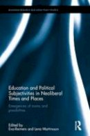 - Education and Political Subjectivities in Neoliberal Times and Places: Emergences of norms and possibilities (Routledge Research in Education Policy and Politics) - 9781138962880 - V9781138962880