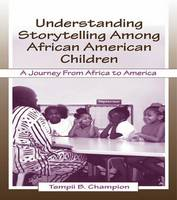 Champion, Tempii B. - Understanding Storytelling Among African American Children: A Journey From Africa To America - 9781138986497 - V9781138986497