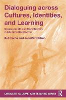 Fecho, Bob, Clifton, Jennifer - Dialoguing across Cultures, Identities, and Learning: Crosscurrents and Complexities in Literacy Classrooms (Language, Culture, and Teaching Series) - 9781138998599 - V9781138998599
