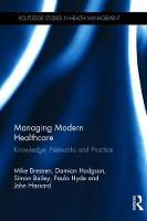 Bresnan, Mike, Hodgson, Damian, Bailey, Simon, Hyde, Paula, Hassard, John - Managing Modern Healthcare: Knowledge, Networks and Practice (Routledge Studies in Health Management) - 9781138998780 - V9781138998780