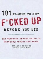 Matador Network - 101 Places to Get F*cked Up Before You Die: The Ultimate Travel Guide to Partying Around the World - 9781250035585 - V9781250035585