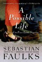Faulks, Sebastian - A Possible Life: A Novel in Five Parts - 9781250037855 - 9781250037855