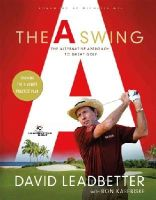 Leadbetter, David, Kaspriske, Ron - The A Swing: The Alternative Approach to Great Golf - 9781250064912 - V9781250064912