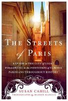 Cahill, Susan - The Streets of Paris: A Guide to the City of Light Following in the Footsteps of Famous Parisians Throughout History - 9781250074324 - V9781250074324