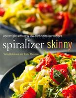 Ushakova, Vicky, Abramov, Rami - Spiralizer Skinny: Lose Weight with Easy Low-Carb Spiralizer Recipes - 9781250118622 - V9781250118622