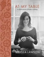 Lawson, Nigella - At My Table: A Celebration of Home Cooking (International Edition) - 9781250154286 - 9781250154286