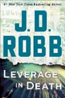 Robb, J. D. - Leverage in Death: An Eve Dallas Novel (in Death, Book 47) - 9781250161567 - 9781250161567