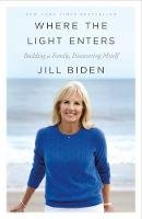 Biden, Jill - Where the Light Enters: Building a Family, Discovering Myself - 9781250182340 - 9781250182340