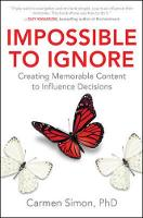 Simon, Carmen - Impossible to Ignore: Creating Memorable Content to Influence Decisions - 9781259584138 - V9781259584138