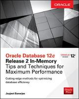 Banerjee, Joyjeet - Oracle Database 12c Release 2 In-Memory: Tips and Techniques for Maximum Performance (Oracle Press) - 9781259586163 - V9781259586163