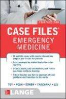Toy, Eugene C.; Takenaka, Kay; Liu, Terrence H.; Rosh, Adam J. - Case Files Emergency Medicine - 9781259640827 - V9781259640827