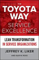 Liker, Jeffrey K., Ross, Karyn - The Toyota Way to Service Excellence: Lean Transformation in Service Organizations - 9781259641107 - V9781259641107