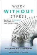 Roger, Derek; Petrie, Nick - Work Without Stress: Building a Resilient Mindset for Lasting Success - 9781259642968 - V9781259642968