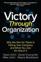 Ulrich, Dave, Kryscynski, David, Brockbank, Wayne, Ulrich, Mike - Victory Through Organization: Why the War for Talent is Failing Your Company and What You Can Do About It (Business Books) - 9781259837647 - V9781259837647