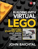 Baichtal, John - Building with Virtual LEGO: Getting Started with LEGO Digital Designer, LDraw, and Mecabricks - 9781259861833 - V9781259861833