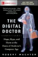 Wachter, Robert - The Digital Doctor: Hope, Hype, and Harm at the Dawn of Medicine's Computer Age - 9781260019605 - V9781260019605