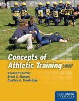 Pfeiffer, Ronald P., Mangus, Brent C., Trowbridge, Dr. Cindy - Concepts Of Athletic Training - 9781284034127 - V9781284034127