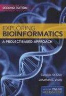 St. Clair, Caroline, Visick, Jonathan E. - Exploring Bioinformatics: A Project-Based Approach - 9781284034240 - V9781284034240