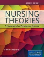 Masters, Kathleen - Nursing Theories: A Framework For Professional Practice - 9781284048353 - V9781284048353