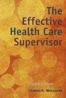 McConnell, Charles R. - The Effective Health Care Supervisor - 9781284054415 - V9781284054415