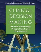 Thanavaro, Joanne, Moore, Karen S. - Clinical Decision Making For Adult-Gerontology Primary Care Nurse Practitioners - 9781284065800 - V9781284065800