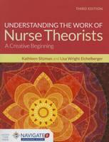 Sitzman, Kathleen; Eichelberger, Lisa Wright - Understanding the Work of Nurse Theorists - 9781284091502 - V9781284091502