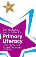 Glynne, Hazel; Snowden, Amanda - Games, Ideas and Activities for Primary Literacy - 9781292000954 - V9781292000954