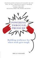 Hoverd, Bruce - Powering through Pressure: Building resilience for when work gets tough - 9781292004761 - V9781292004761