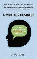Gibson, Andy - A Mind for Business: Get inside your head to transform how you work - 9781292014678 - V9781292014678