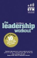 Winston, Nick - The Leadership Workout: The 10 tried-and-tested steps that will build your skills as a leader - 9781292017716 - V9781292017716