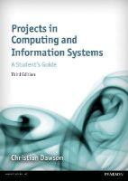 Dawson, Christian - Projects in Computing and Information Systems 3rd edn: A Student's Guide (3rd Edition) - 9781292073460 - V9781292073460
