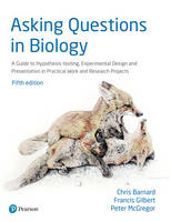 Barnard, Prof Chris, Gilbert, Dr Francis, Mcgregor, Dr Peter - Asking Questions in Biology: A Guide to Hypothesis Testing, Experimental Design and Presentation in Practical Work and Research Projects - 9781292085999 - V9781292085999