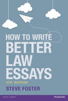 Foster, Steve - How to Write Better Law Essays: Tools & Techniques for Success in Exams & Assignments - 9781292090405 - V9781292090405