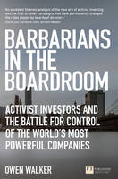 Walker, Owen - Barbarians in the Boardroom: Activist Investors & the Battle for Control of the World's Most Powerful Companies (Financial Times Series) - 9781292113982 - V9781292113982
