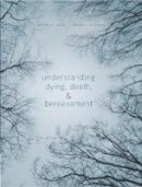 Leming, Michael R., Dickinson, George E. - Understanding Dying, Death, and Bereavement - 9781305094499 - V9781305094499
