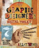 Wood, Allan - The Graphic Designer's Digital Toolkit: A Project-Based Introduction to Adobe Photoshop Creative Cloud, Illustrator Creative Cloud & InDesign Creative Cloud - 9781305263659 - V9781305263659