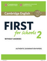 , - Cambridge English First for Schools 2 Student's Book without answers: Authentic Examination Papers (FCE Practice Tests) - 9781316503515 - V9781316503515