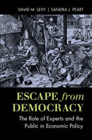 Levy, David M., Peart, Sandra J. - Escape from Democracy: The Role of Experts and the Public in Economic Policy - 9781316507131 - V9781316507131