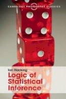 Hacking, Ian - Logic of Statistical Inference (Cambridge Philosophy Classics) - 9781316508145 - V9781316508145