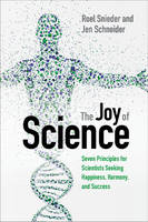 Snieder, Roel, Schneider, Jen - The Joy of Science: Seven Principles for Scientists Seeking Happiness, Harmony, and Success - 9781316509005 - V9781316509005