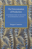 Cameron, Burgess - The Determination of Production: An Introduction to the Study of Economizing Activity - 9781316509500 - V9781316509500