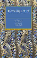 Jones, G. T. - Increasing Return: A Study of the Relation between the Size and Efficiency of Industries with Special Reference to the History of Selected British and American Industries 1850-1910 - 9781316509562 - V9781316509562