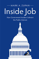 Zupan, Mark A. - Inside Job: How Government Insiders Subvert the Public Interest - 9781316607770 - V9781316607770