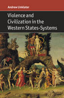 Linklater, Andrew - Violence and Civilization in the Western States-Systems - 9781316608333 - V9781316608333