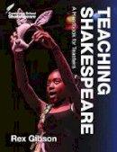 Gibson, Rex - Teaching Shakespeare: A Handbook for Teachers (Cambridge School Shakespeare) - 9781316609873 - V9781316609873