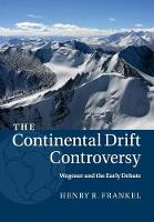 Frankel, Henry R. - The Continental Drift Controversy: Volume 1, Wegener and the Early Debate - 9781316616048 - V9781316616048