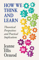 Ormrod, Jeanne Ellis - How We Think and Learn: Theoretical Perspectives and Practical Implications - 9781316616840 - V9781316616840
