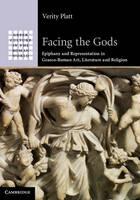 Platt, Professor Verity - Facing the Gods: Epiphany and Representation in Graeco-Roman Art, Literature and Religion (Greek Culture in the Roman World) - 9781316619193 - V9781316619193